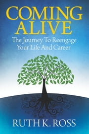 Coming Alive: The Journey to Reengage Your Life and Career ebook by Ruth K. Ross