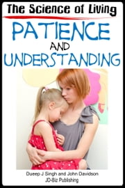 The Science of Living With Patience and Understanding ebook by Dueep Jyot Singh,John Davidson