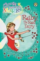Rainbow Magic: Ruby the Red Fairy - Choose Your Own Magic ebook by Georgie Ripper