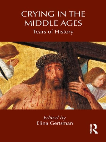 Crying in the Middle Ages - Tears of History ebook by