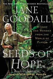 Seeds of Hope - Wisdom and Wonder from the World of Plants ebook by Jane Goodall,Gail Hudson,Michael Pollan