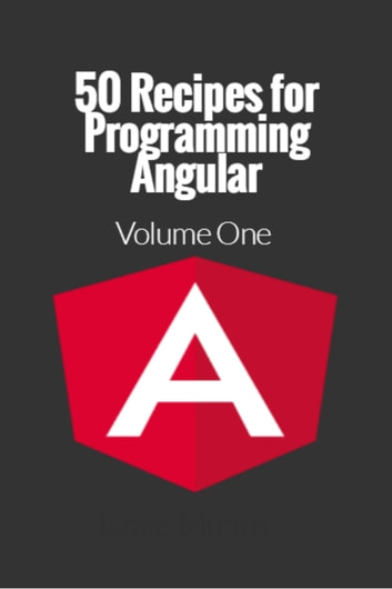 50 Recipes for Programming Angular ebook by Jamie Munro