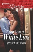 One Night, White Lies - A best friend's sister, mistaken identity romance ebook by Jessica Lemmon