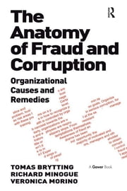 The Anatomy of Fraud and Corruption - Organizational Causes and Remedies ebook by Tomas Brytting,Richard Minogue