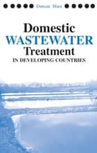 Domestic Wastewater Treatment in Developing Countries ebook by Duncan Mara