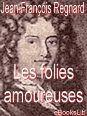 Les folies amoureuses ebook by de Regnard