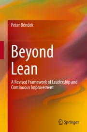 Beyond Lean - A Revised Framework of Leadership and Continuous Improvement ebook by Peter Béndek