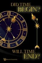 Did Time Begin? Will Time End? ebook by Paul H Frampton