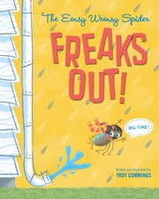 The Eensy Weensy Spider Freaks Out! (Big-Time!) ebook by Troy Cummings,Troy Cummings