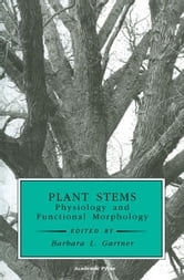Plant Stems: Physiology and Functional Morphology ebook by Gartner, Barbara L.