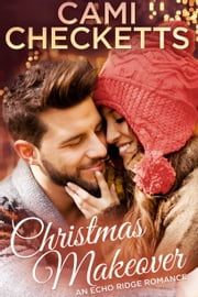 Christmas Makeover - An Echo Ridge Romance ebook by Cami Checketts
