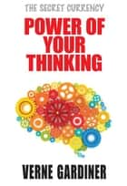 Power of Your Thinking ebook by Verne Gardiner