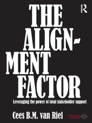 The Alignment Factor - Leveraging the Power of Total Stakeholder Support ebook by Cees B.M. Van Riel