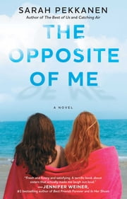 The Opposite of Me - A Novel ebook by Sarah Pekkanen