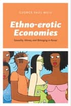 Ethno-erotic Economies - Sexuality, Money, and Belonging in Kenya ebook by George Paul Meiu