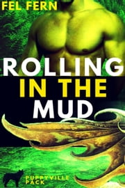 Rolling in the Mud (Book 6) - Puppyville Pack, #6 ebook by Fel Fern