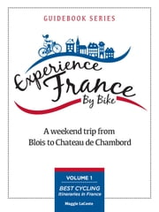 A Weekend Trip From Blois to Chambord: Volume 1 of Best Cycling Itineraries in France Guidebook Series ebook by Maggie LaCoste