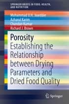 Porosity - Establishing the Relationship between Drying Parameters and Dried Food Quality ebook by Mohammad U.H. Joardder, Azharul Karim, Chandan Kumar,...