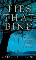 Ties That Bind - A Thriller ebook by Natalie R. Collins