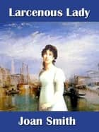 Larcenous Lady ebook by Joan Smith
