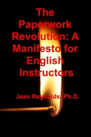 The Paperwork Revolution: A Manifesto for English Instructors ebook by Jean Reynolds