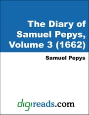The Diary of Samuel Pepys, Volume 3 (1662) ebook by Pepys, Samuel