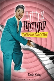 Little Richard - The Birth of Rock 'n' Roll ebook by David Kirby