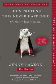 Let's Pretend This Never Happened - (A Mostly True Memoir) ebook by Jenny Lawson