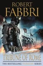 Tribune of Rome ebook by Robert Fabbri