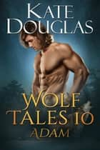 Wolf Tales 10 - Adam ebook by Kate Douglas