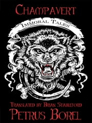 Champavert - Immoral Tales ebook by Petrus Borel the Lycanthrope, Brian Stableford