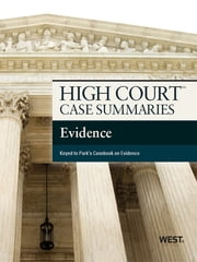 High Court Case Summaries on Evidence, Keyed to Park, 12th ebook by Publishers Editorial Staff