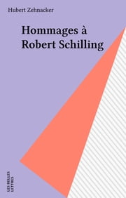 Hommages à Robert Schilling ebook by Hubert  Zehnacker
