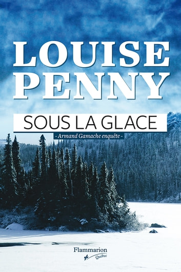Sous la glace - Armand Gamache enquête eBook by Louise Penny
