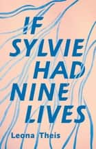 If Sylvie Had Nine Lives ebook by Leona Theis
