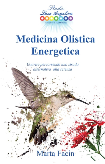 Medicina Olistica Energetica - Guarire percorrendo una strada alternativa alla scienza eBook by marta facin