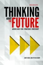 Thinking about the Future: Guidelines for Strategic Foresight (2nd edition) ebook by Andy Hines