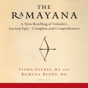 The Ramayana - A New Retelling of Valmiki's Ancient Epic--Complete and Comprehensive audiobook by Linda Egenes, Kumuda Reddy