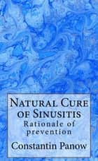 Natural Cure Of Sinusitis ebook by Constantin Panow