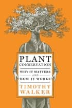 Plant Conservation ebook by Timothy Walker