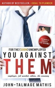 For the (soon) unemployed: You Against Them (The Ultimate Job and Life Guide) ebook by John-Talmage Mathis