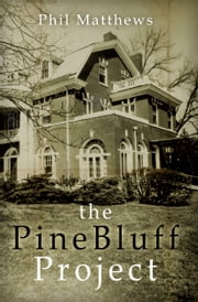 The Pine Bluff Project ebook by Phil Matthews