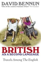 British As A Second Language ebook by David Bennun