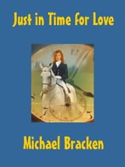 Just in Time for Love ebook by Bracken, Michael