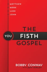 The Fifth Gospel - Matthew, Mark, Luke, John…You ebook by Bobby Conway
