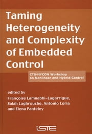 Taming Heterogeneity and Complexity of Embedded Control ebook by Antonio Loria,Elena Panteley,Salah Laghrouche,Françoise Lamnabhi-Lagarrigu