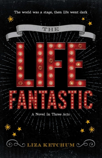 The Life Fantastic - A Novel in Three Acts ebook by Liza Ketchum