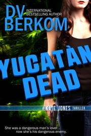 Yucatan Dead (Kate Jones Thriller #6) ebook by DV Berkom