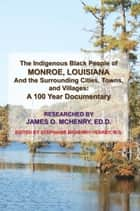 The Indigenous Black People of Monroe, Louisiana and the Surrounding Cities, Towns, and Villages - A 100 Year Documentary ebooks by James O. McHenry ED.D