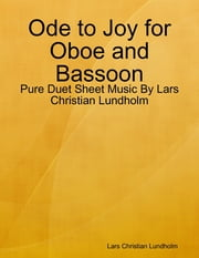 Ode to Joy for Oboe and Bassoon - Pure Duet Sheet Music By Lars Christian Lundholm ebook by Lars Christian Lundholm